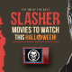 100 Best Slasher Movies to Watch on Halloween